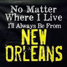 I am an adopted NOLA child...and she calls me home all the time.