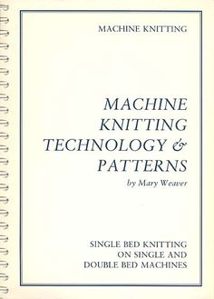Mary Weaver, Machine knitting technology and patterns Loom Knitting Stitches, Knitting Machine Patterns, Poncho Knitting Patterns, Knitting Books, Knitting Charts, Knitting Designs, Knitting Yarn, Brother Knitting Machine, Learn How To Knit