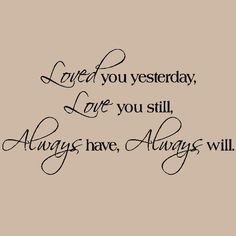 http://obsidianmedia.net/pinnable-post/loved-you-yesterday-love-you-still-wall-sayings-vinyl-lettering/Loved you yesterday Love you still wall sayings vinyl lettering