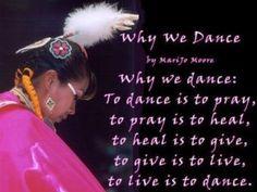 Native American -Why we dance, ooo I love this wisdom