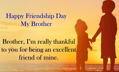 Best Happy Friendship Day Quotes For Brother Short & Best Brother Relationship Quotes and Sayings from Loving Sister & Brother with Greeting Images Friend Like Brother Quotes, I Love My Brother, Sister Quotes, Best Friend Quotes, Friendship Day Quotes Images, Happy Best Friend Day, Happy Brothers Day, Wishes Messages, Happy Quotes