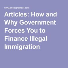 Articles: How and Why Government Forces You to Finance Illegal Immigration