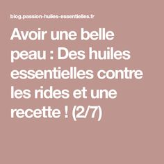 Avoir une belle peau : Des huiles essentielles contre les rides et une recette ! (2/7) Anti Ride Naturel, Les Rides, Homemade, Hygiene, Sport, Photos, Natural Cosmetics, Natural Treatments, Natural Remedies