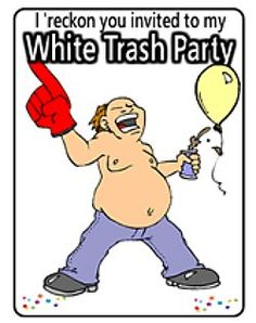 White Trash Party Ideas  I have got to try this & freak out my friends!!