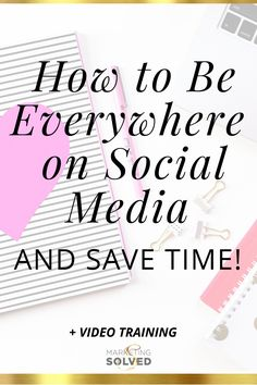 How to Be Everywhere On Social Media AND Save Time << Marketing Solved