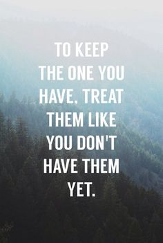 Treat them like you don't have them yet