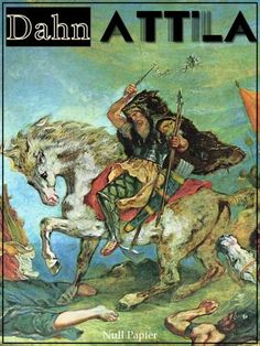 Felix Dahn: Attila: Historischer Roman aus der Völkerwanderung