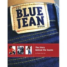 """The Blue Jean Book: The Story Behind the Seams"" by Tanya Lloyd Kyi - winner of the 2006 Christie Harris Illustrated Children's Literature Prize"