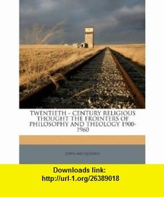 TWENTIETH - CENTURY RELIGIOUS THOUGHT THE FROINTERS OF PHILOSOPHY AND THEOLOGY 1900-1960 (9781245552349) JOHN MACQUARRIE , ISBN-10: 1245552341  , ISBN-13: 978-1245552349 ,  , tutorials , pdf , ebook , torrent , downloads , rapidshare , filesonic , hotfile , megaupload , fileserve