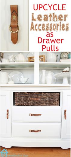 How To Upcycle Leather Accessories As Drawer Pulls Diy Furniture Hardware Repurposed Furniture Furniture