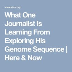 What One Journalist Is Learning From Exploring His Genome Sequence | Here & Now