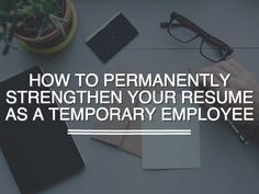 how to list temporary jobs on your resume taking on temp gigs can