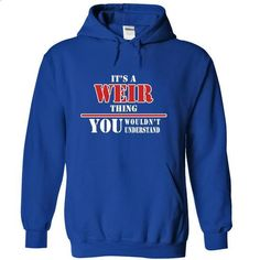 Its a WEIR Thing, You Wouldnt Understand! - #cool sweatshirts #funny t shirts for women. CHECK PRICE => https://www.sunfrog.com/Names/Its-a-WEIR-Thing-You-Wouldnt-Understand-cbjjgoafyp-RoyalBlue-9211185-Hoodie.html?id=60505