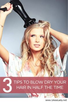 Simple Tips To Blow Dry Your Hair In Half The Time