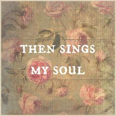 Then Sings My Soul, My Savior God to Thee. How Great Thou Art. How Great Thou Art. Old Time Religion, Things To Think About, Things To Come, Then Sings My Soul, Great Love Stories, Antique Roses, Fb Covers, Praise And Worship, Love Words