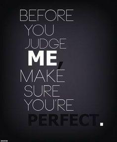 laat iedereen in zijn waarde. Niemand is perfect. Ik hou niet van roddelen