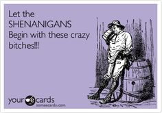 Funny Weekend Ecard: Let the SHENANIGANS Begin with these crazy bitches!!!