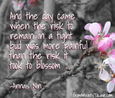 I can think of many days like this in my life.  Blossoming has ALWAYS been worth it ♥
