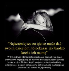 Najważniejsze co ojciec może dać swoim dzieciom, to pokazać jak bardzo kocha ich mamę... Inspirational Thoughts, Life Is Beautiful, Good To Know, Personal Development, Einstein, Quotations, Texts, Psychology, Life Quotes