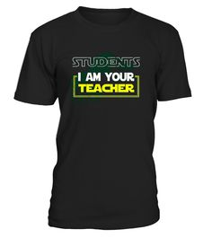 ".      Funny teacher tshirt, back to school gift shirt for teacher 2017 2018 school year. ""Students I Am Your Teacher"" makes a great gift for teachers, a cool first day of school tee shirt   Students, I am your teacher funny graphic t-shirts"