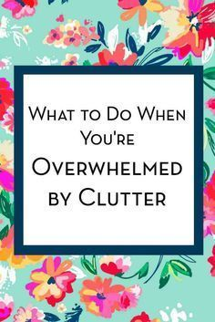 What to do when you've overwhelmed by clutter. Tips to help you get started #decluttering your home. #clutterhacks