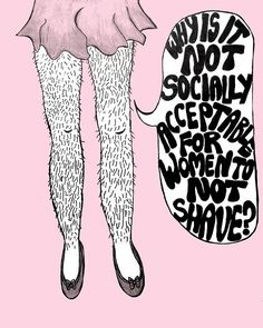 It may not be for you, but it's worth thinking about why you shave and don't judge others who choose not to.
