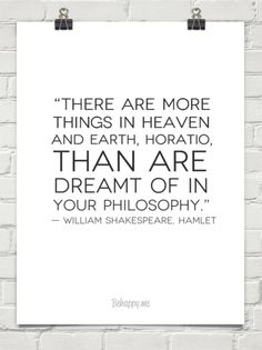 """there are more things in heaven and earth, horatio, than are dreamt of in your philosophy."" ... #97304"