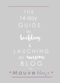 14 Day Guide to Building and Launching an Awesome Blog