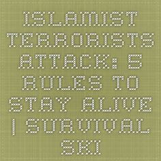 Islamist Terrorists Attack: 5 Rules To Stay Alive | Survival skills, survival guns, survival guide