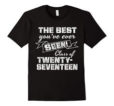 Men's Best Youve Ever Seen Class of 2017 Senior Graduation T-Shirt 2XL Black