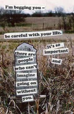 be careful with your life - cant imagine going on without you #postsecret