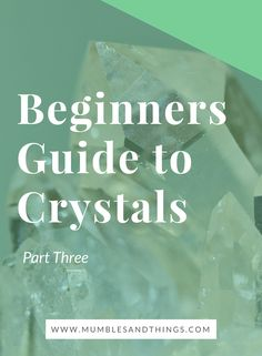 Beginner's Guide to Working with Crystals: Part 3 — Mumbles & Things    #ontheblognow#crystalstones #crystalmeanings