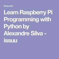Learn Raspberry Pi Programming with Python by Alexandre Silva - issuu
