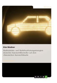 Markteintritts- und Marktbearbeitungsstrategien deutscher Automobilhersteller auf dem chinesischen Automobilmarkt GRIN: http://grin.to/X7SE6 Amazon: http://grin.to/YdB6d