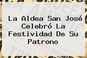 http://tecnoautos.com/wp-content/uploads/imagenes/tendencias/thumbs/la-aldea-san-jose-celebro-la-festividad-de-su-patrono.jpg San Jose. La aldea San José celebró la festividad de su patrono, Enlaces, Imágenes, Videos y Tweets - http://tecnoautos.com/actualidad/san-jose-la-aldea-san-jose-celebro-la-festividad-de-su-patrono/