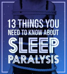 for my friends who have said they have experienced this.  13 Facts About Sleep Paralysis That Will Keep You Up At Night