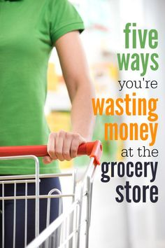 5 ways you're wasting money at the grocery store -- These simple tips will help keep your grocery budget on track!