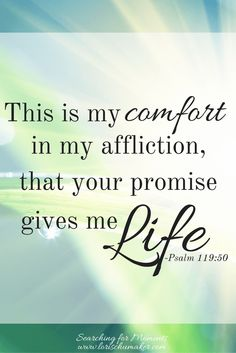 This is my comfort in my affliction, that your promise gives me life. Psalm…