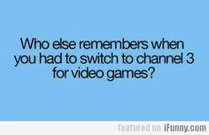Who Else Remember When You Had To Switch To...