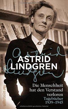 Die Menschheit hat den Verstand verloren: Tagebücher 1939-1945 von Astrid Lindgren http://www.amazon.de/dp/3550081219/ref=cm_sw_r_pi_dp_1Nfowb0FDS49E
