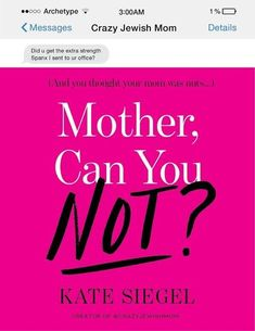 A book deal wasn't far behind: Kate's debut collection of essays, Mother, Can You Not?, hits bookstores this week. | This Is The Craziest Jewish Mom You'll Ever Meet
