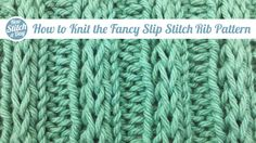 How to Knit the Fancy Slip Stitch Rib Pattern