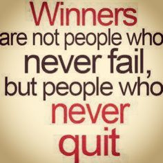 Losers aren't ones who don't win, they keep trying until they get it right