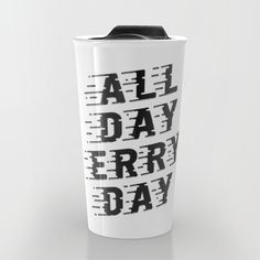 """All Day Erry Day"" Travel Mug by Eyes Wide Awake on Society6."