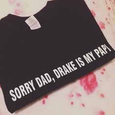 Sorry Dad Drake is my Papi Shirt by darlingBhuman on Etsy