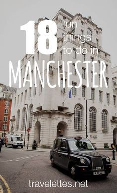 18 Fun things to do in Manchester, London's cool cousin from the north!