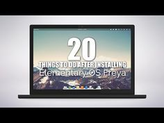 20 Things To Do After Installing Elementary OS Freya - YouTube