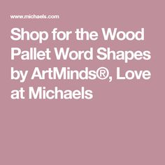 Shop for the Wood Pallet Word Shapes by ArtMinds®, Love at Michaels