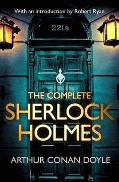 The Complete Sherlock Holmes - by Arthur Conan Doyle