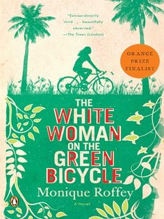 The White Woman on the Green Bicycle by Monique Roffey  A beautifully written, unforgettable novel of a troubled marriage, set against the lush landscape and political turmoil of Trinidad  http://catalog.ccrls.org/record=b1834522~S21